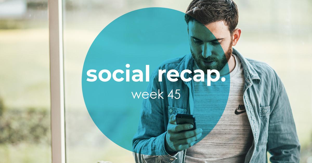 The Social Recap; week 45