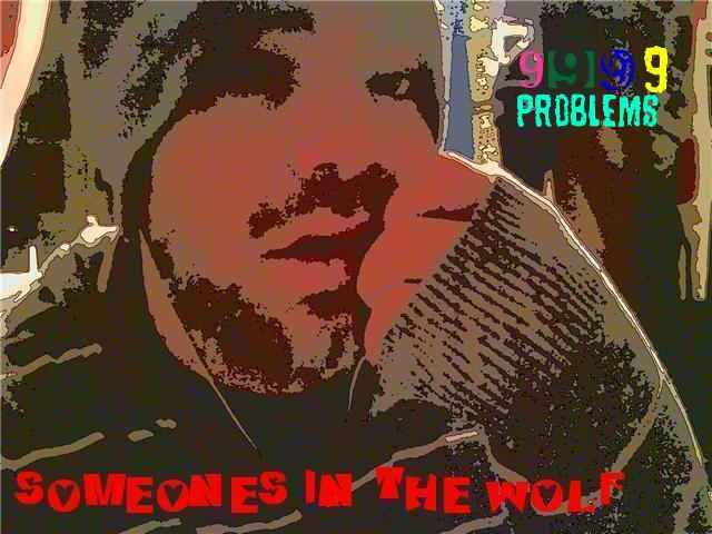 Someones In The Wolf 9999 Problems