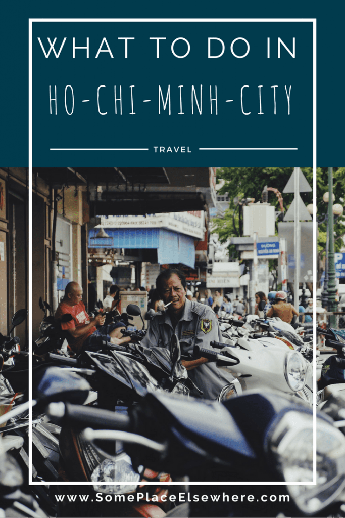 Discover the bustling metropolis of Ho-Chi-Minh-City, Vietnam with this comprehensive guide on what to do and what to see. - Some Place Elsewhere