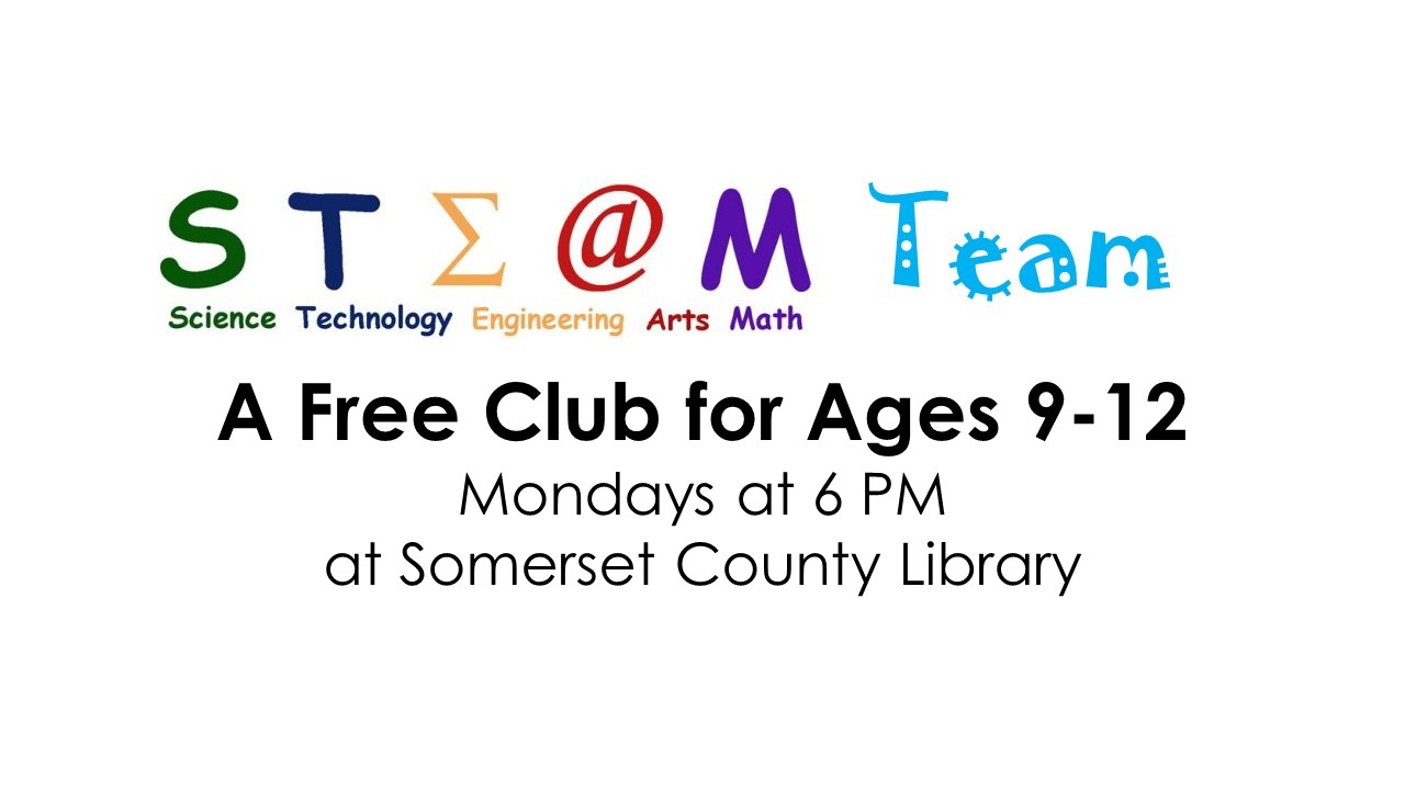 Ad for STEAM Team, a free science, technology, engineering, arts, and math club for ages 9-12, Mondays at 6PM Somerset County (PA) Library