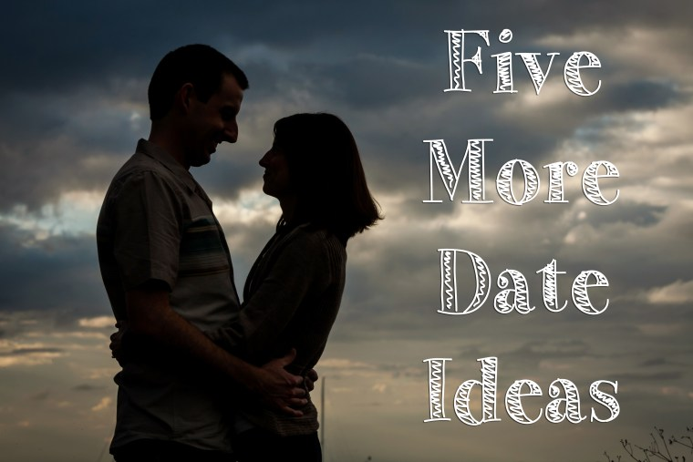 Five More Date Ideas - Some Shananagins