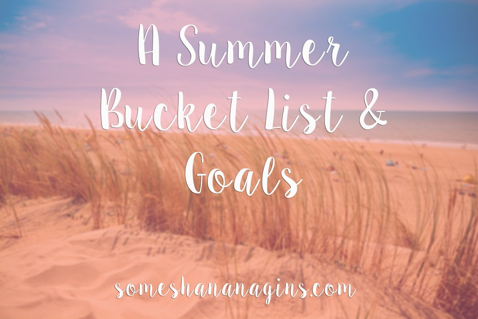 A Summer Bucket List + Goals - Some Shananagins
