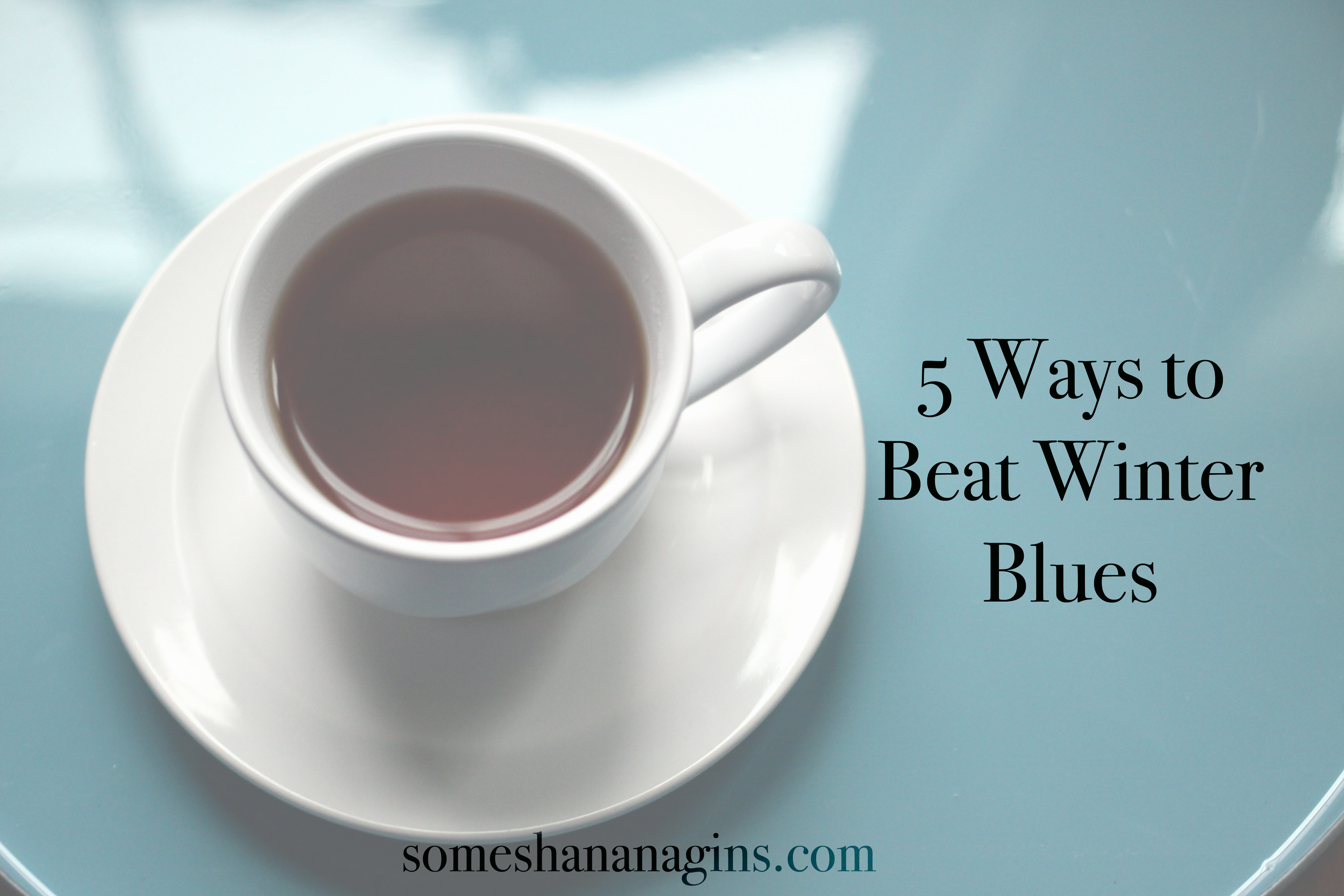 5 Ways to Beat Winter Blues - Some Shananagins