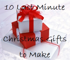 10 last minute gifts to make for christmas