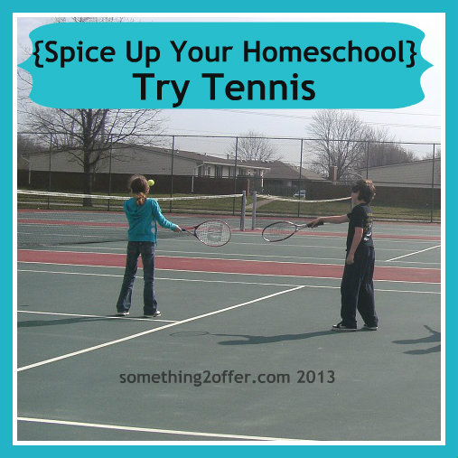 {Spice Up Your Homeschool} Try Tennis