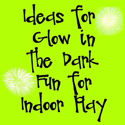 Ideas for Glow in the Dark Fun for Indoor Play (1)