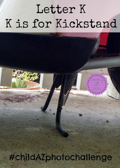 Letter K K is for Kickstand