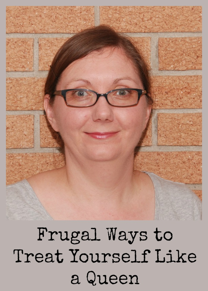 Frugal Ways to Treat Yourself Like a Queen