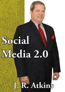 Social Media 2.0, Author J.R. Atkins, social media ROI