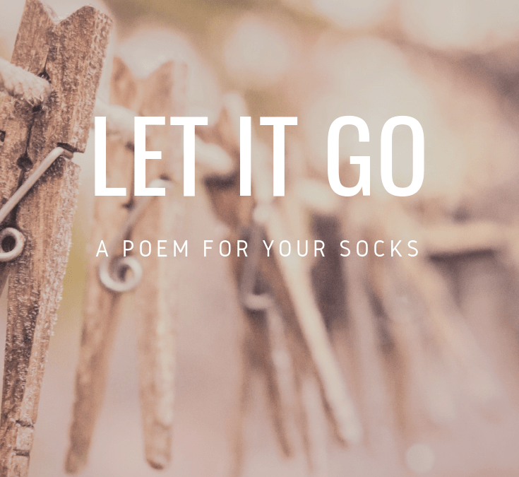 LET IT GO- A poem for your sock basket.