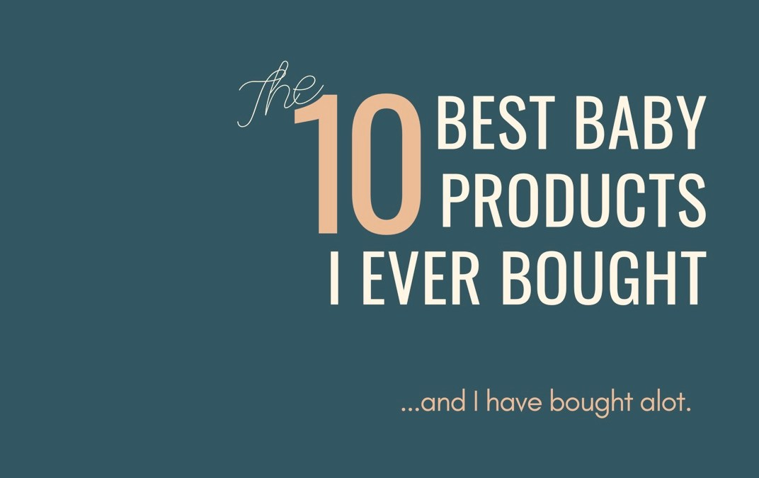 10 Best Baby Products I Ever Bought