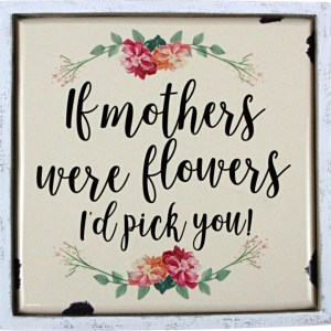 French Country Inspired Wall Art IF MOTHERS WERE FLOWERS Wooden Sign New