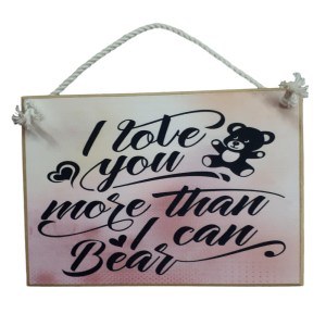 Country Printed Quality Wooden Sign LOVE YOU MORE I CAN BEAR Plaque New