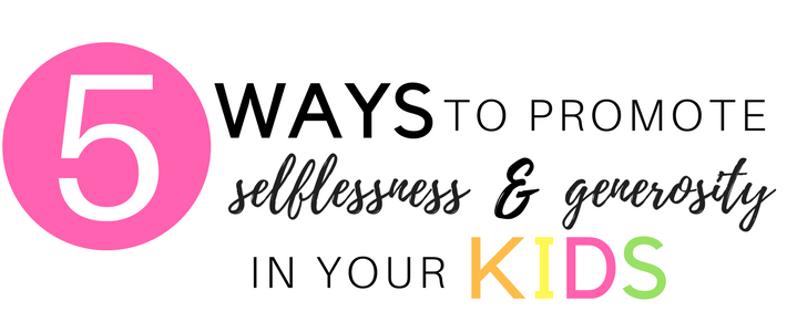 5 ways to promote selflessness and generosity in your kids www.somethingsplendiferous.com