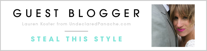Guest Blogger: Lauren Koster of Undeclared Panache