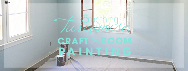 Something Turquoise Craft Room - Painting!