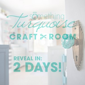 Something Turquoise Craft Room Reveal Happens in 2 Days!