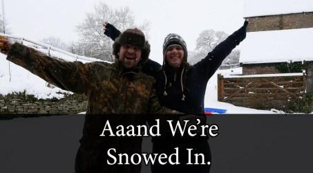 IT'S SNOWING! Aaand We're Snowed In.