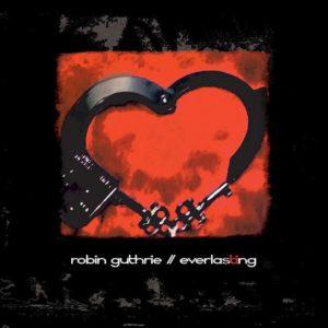 Robin Guthrie Everlasting