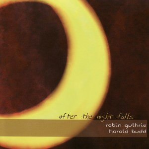 Robin Guthrie & Harold Budd After The Night Falls