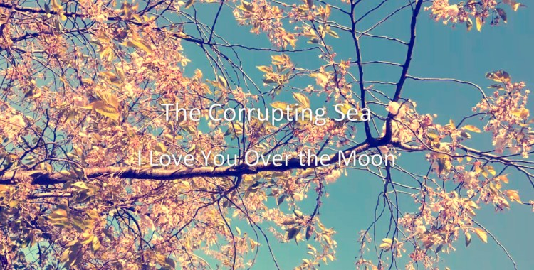 FEATURED VIDEO: The Corrupting Sea - I Love You Over the Moon (Somewherecold Records, 2017)