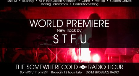 A SPECIAL SOMEWHERECOLD RADIO HOUR: THIS WEDS AT 8PM PST - S T F U WORLD PREMIERE!
