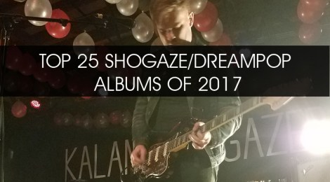 TOP 25 SHOEGAZE/DREAMPOP ALBUMS OF 2017
