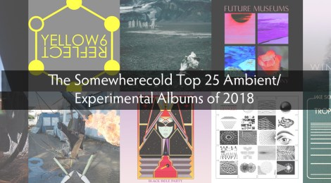 The Somewherecold Top 25 Ambient/Experimental Albums of 2018