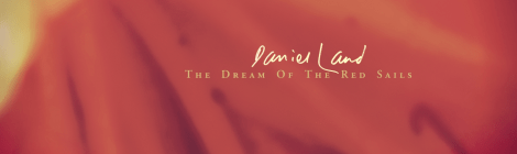 Daniel Land: The Dream of the Red Sails (Hinney Beast, 2019)