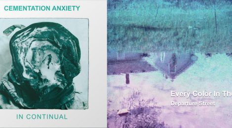 OUT TODAY - Cementation Anxiety: In Continual & Departure Street: Every Color in the Sky