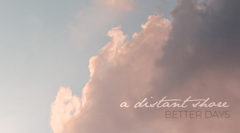 FOR IMMEDIATE PRE-ORDER - A Distant Shore: Better Days Out June 18th