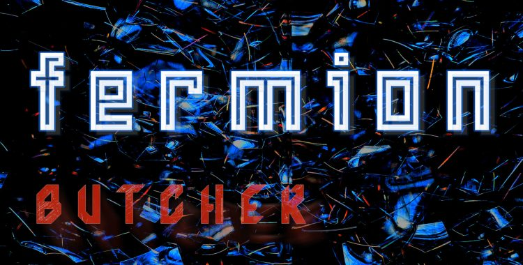 OUT TODAY! Fermion - Butcher Single (Somewherecold Records, 2021)