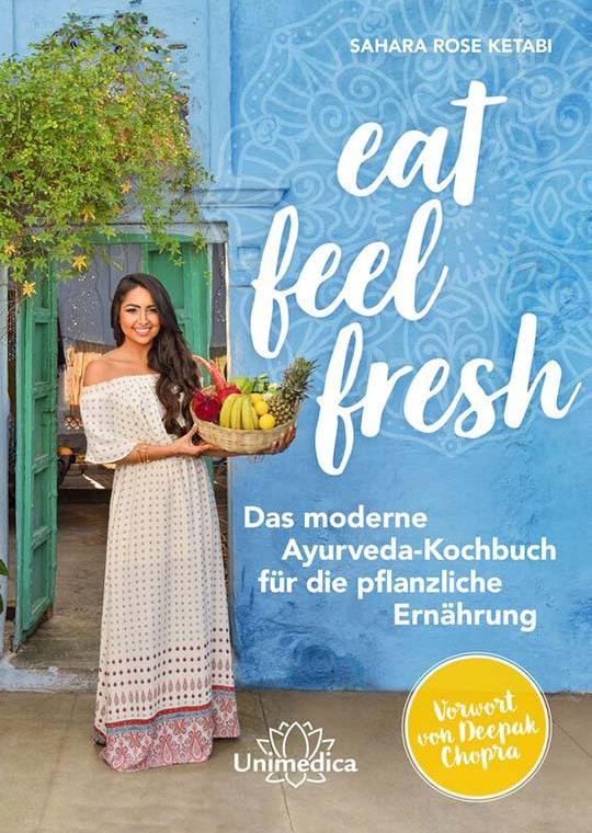 Eat Feel Fresh: Das moderne Ayurveda-Kochbuch