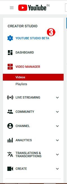 On the left corner of YouTube click on YOUTUBE STUDIO BETA