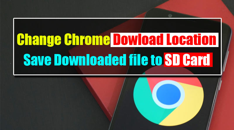 How to Change Chrome Download Location on Android