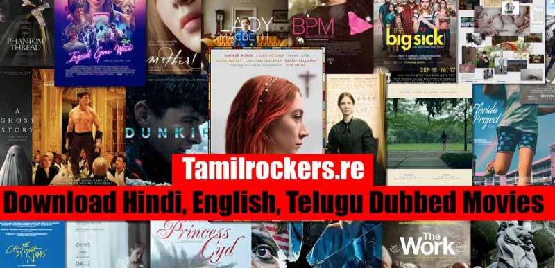 Tamilrockers re Download Hindi, English, Telugu Dubbed Movies
