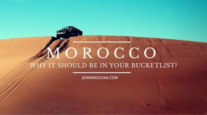 Morocco, Amazing places to see before you die, Morocco, why it should be on your travel bucketlist