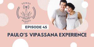 Episode 45: Paulo's Vipassana Experience
