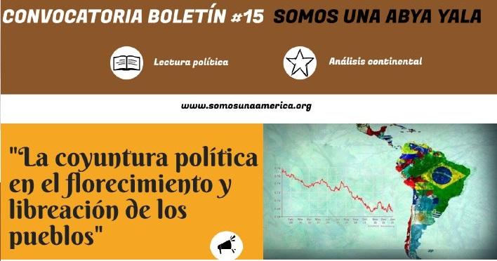 """Convocatoria Boletin 15 Somos Abya Yala 15 """"Coyuntura Política en el florecimiento y liberación de los pueblos"""""""