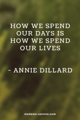 How we spend our days is how we spend our lives. Quote by Annie Dillard. Inspiring and motivating. 'Option B: Facing Adversity, Building Resilience, And Finding Joy' Book written by Sheryl Sandberg and Adam Grant.