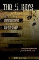 The Five Keys to Engaging Worship by John Chisum