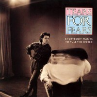 """verybody Wants to Rule the World - Tears for Fears"
