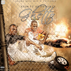 Xsem - Ghetto Ft DJ Broonzy
