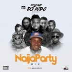 Mixtape: General DJ Indo - Naija Party Mix (GDI)
