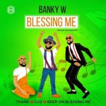 LYRICS : Banky W - Blessing Me