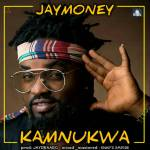 AUDIO + VIDEO: JayMoney - Kamnukwa