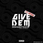 Music: Adegboyega - Give Dem ft. Mufasa