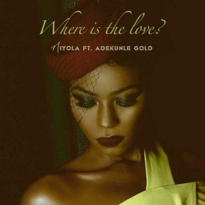 Music: Niyola - Where Is The Love ft. Adekunle Gold