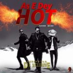 Music: DJ Xclusive - As E Dey Hot f. Mr Eazi & Flavour