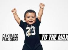 Music: DJ Khaled - To The Max Ft. Drake